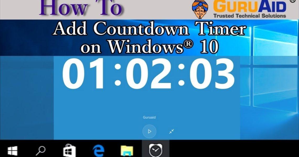 How To Add Countdown Timer On Windows 10 - Guruaid_Countdown Calendar App For Windows